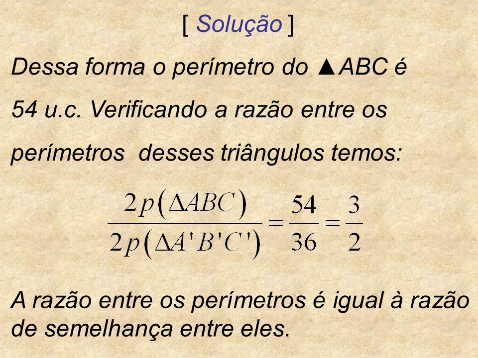 [ Solução ] Dessa forma o perímetro do ▲ABC é. 54 u.c. Verificando a razão entre os. perímetros desses triângulos temos:
